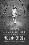 Image of Miss Peregine's Home for Pecuilar Children Book Cover.